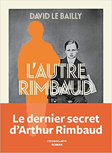 L'Autre Rimbaud David Le Bailly couverture livre